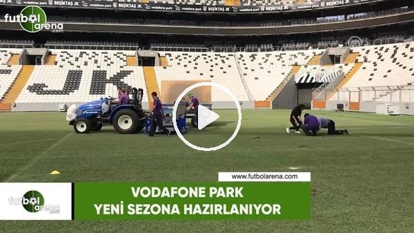 Vodafone Park yeni sezona hazırlanıyor