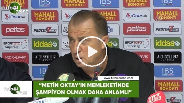 """Fatih Terim: """"Metin Oktay'ın memleketinde şampiyon olmak daha anlamlı"""""""