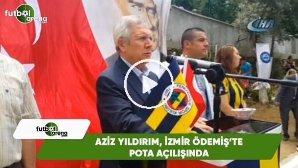 Aziz Yıldırım, İzmir Ödemiş'te pota açılışında