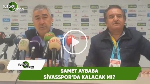Samet Aybaba, Sivasspor'da kalacak mı?