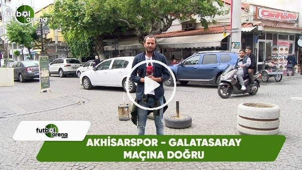 FutbolArena, Akhisarspor - Galatasaray maçına doğru