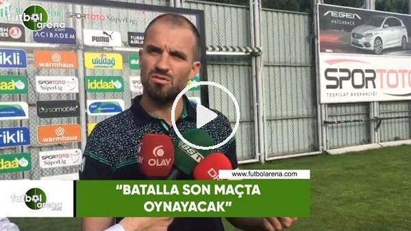 """Mustafa Er: """"Batalla son maçta oynayacak"""""""