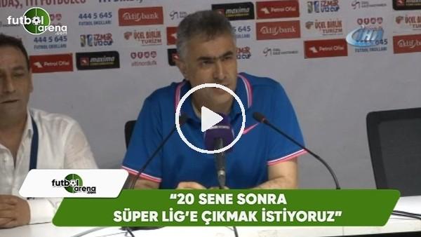 """Mehmet Altıparmak: """"20 sene sonra Süper Lig'e çıkmak istiyoruz"""""""