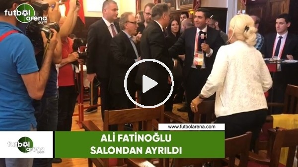 Ali Fatinoğlu salondan ayrıldı