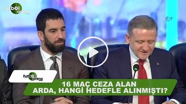 16 maç ceza alan Arda Turan hangi hedefle alınmıştı?
