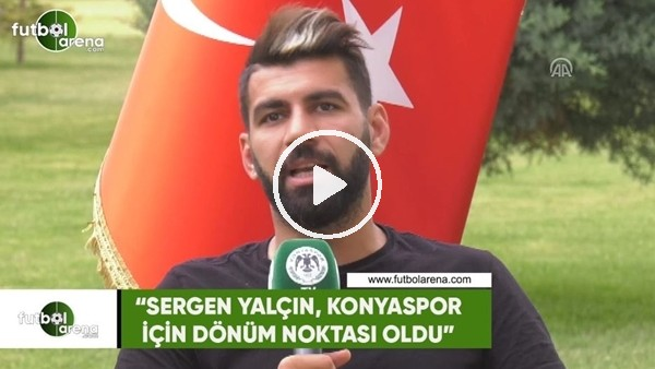 """Selim Ay: """"Sergen Yalçın, Konyaspor için dönüm noktası oldu"""""""