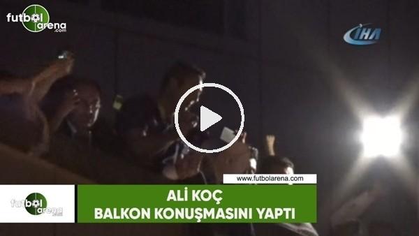 Ali koç'un balkon konuşması