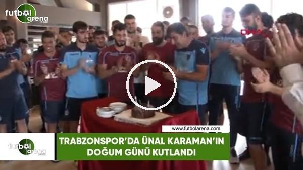 Trabzonspor'da Ünal Karaman'ın doğum günü kutlandı