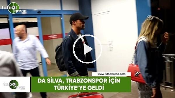 Da Silva, Trabzonspor için Türkiye'ye geldi