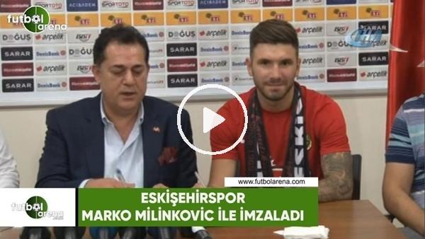 Eskişehirspor, Marko Milinkovic ile imzaladı