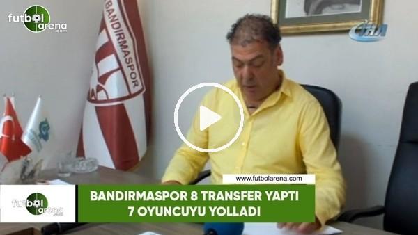 'Bandırmaspor 8 transfer yaptı, 7 oyuncu ile yollarını ayırdı