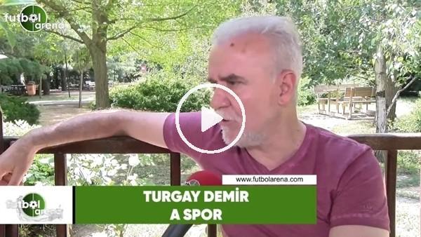 "Turgay Demir: ""Quaresma parayı sever ama..."""