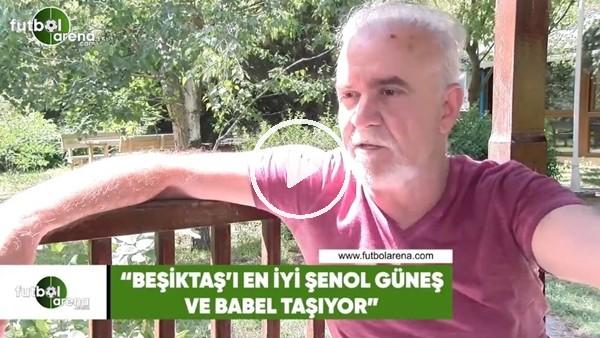 """Turgay Demir: """"Beşiktaş'ı en iyi Şenol Güneş ve Babel taşıyor"""""""