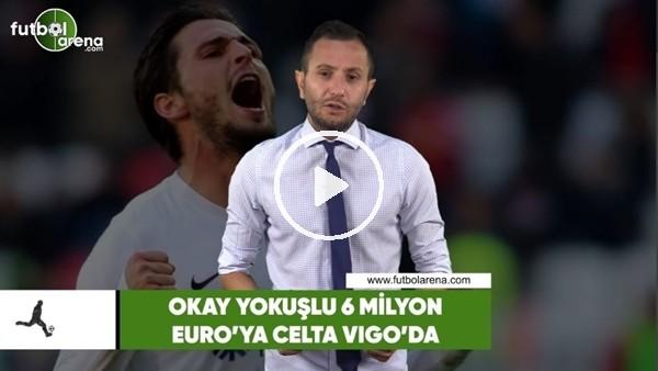 'Okay Yokuşlu, Celta Vigo'ya transfer oldu!