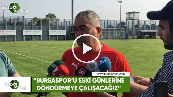 """Samet Aybaba: """"Bursaspor'u eski günlerine döndürmeye çalışacağız"""""""
