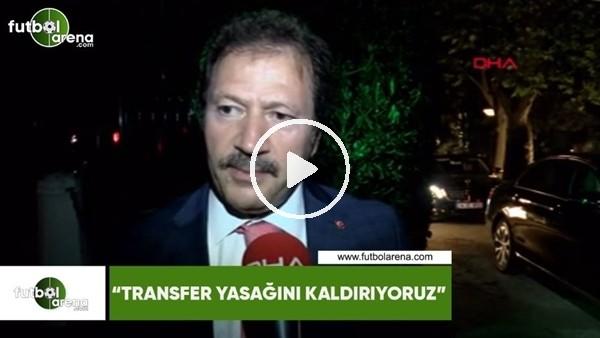 """Mehmet Yiğiner: """"Transfer yasağını kaldırıyoruz"""""""