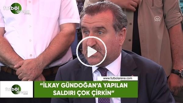"""Osman Aşkın Bak: """"İlkay Gündoğan'a yapılan saldırı çok çirkin"""""""