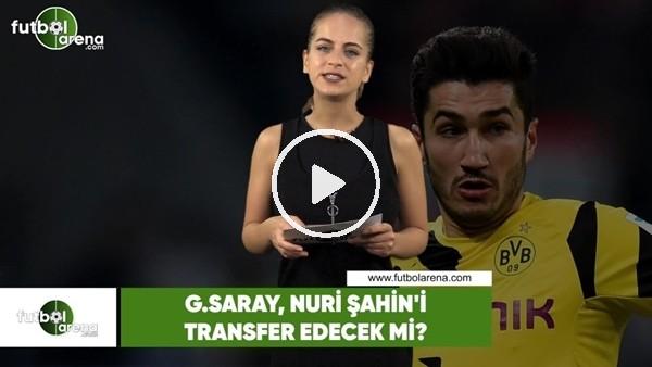 Galatasaray, Nuri Şahin'i transfer edecek mi?