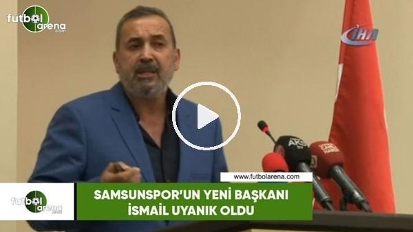'Samsunspor'un yeni başkanı İsmail Uyanık oldu