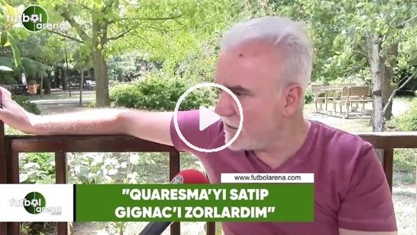 """Turgay Demir: """"Quaresma'yı satıp Gignac'ı zorlardım"""""""