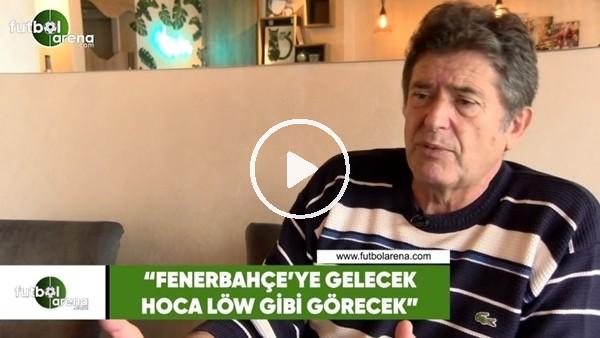 """Güvenç Kurtar: """"Fenerbahçe'ye gelecek hoca Löw gibi görecek:"""""""