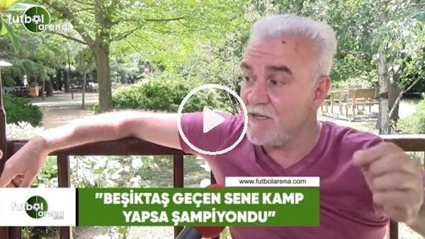 """Turgay Demir: """"Beşiktaş geçen sene kamp yapsa şampiyondu"""""""