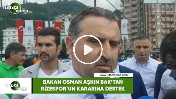 Bakan Osman Aşkın Bak'tan Rizespor'un kamp iptali kararına destek