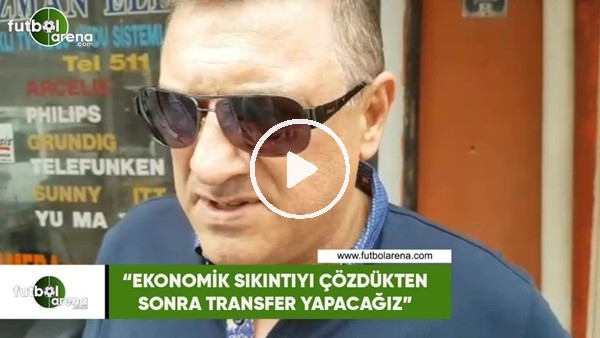 """Çaykur Rizesor Başkanvekili Hasan Kartal: """"Ekonomik sıkıntıları çözdükten sonra transfer yapacağız"""""""