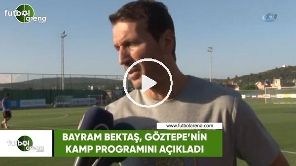 Bayram Bektaş, Göztepe'nin kamp programını açıkladı