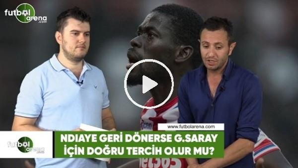Ndiaye geri dönerse Galatasaray için doğru tercih olur mu?