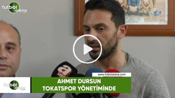 Ahmet Dursun, Tokatspor yönetiminde!