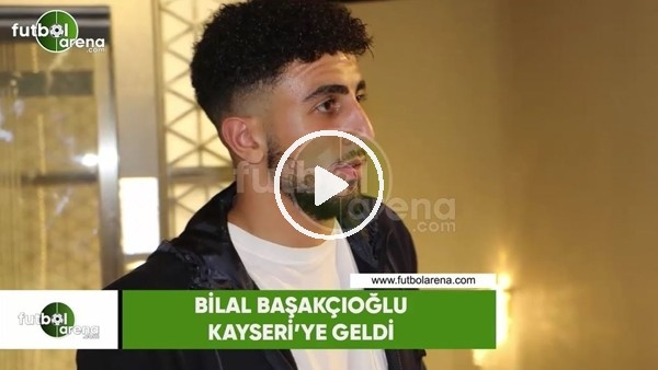 Bilal Başacıkoğlu, Kayseri'ye geldi