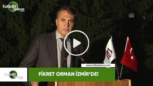 Fikret Orman İzmir'de!