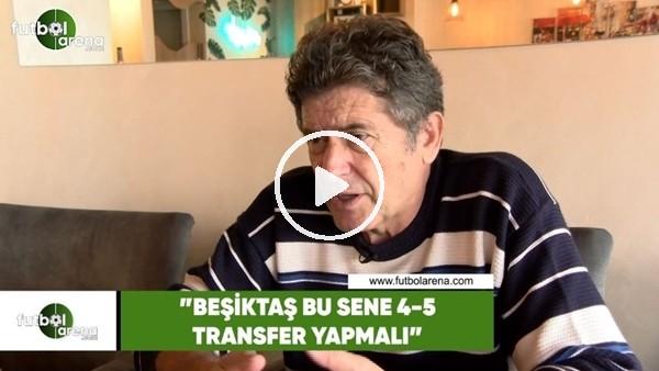 """Güvenç Kurtar: """"Beşiktaş bu sene 4-5 transfer yapmalı"""""""