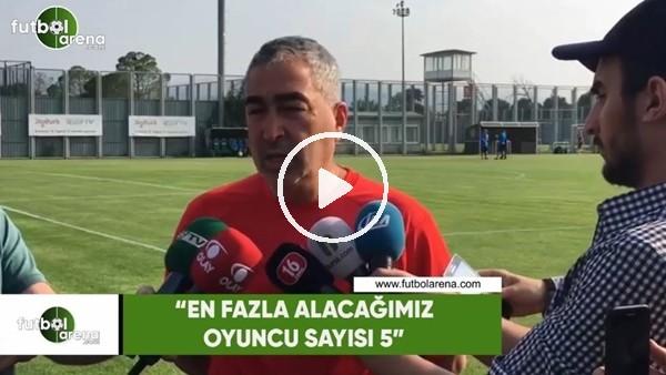 """Samet Aybaba: """"En fazla alacağımız oyuncu sayısı 5"""""""