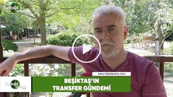 Turgay Demir, Beşiktaş'ın transfer gündemini yorumladı
