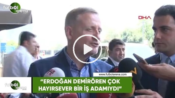 """Göksel Gümüşdağ: """"Erdoğan Demirören çok hayırsever bir iş adamıydı"""""""