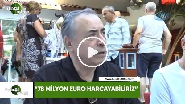 "Mustafa Cengiz: ""78 Milyon Euro harcayabiliriz"""