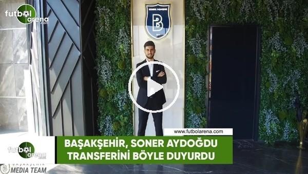 Başakşehir, Soner Aydoğdu transferini böyle duyurdu