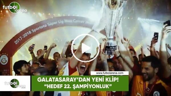 """Galatasaray'dan yeni klip! """"Hedef 22. şampiyonluk"""""""