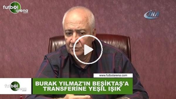 Burak Yılmaz'ın Beşiktaş'a transferine yeşil ışk