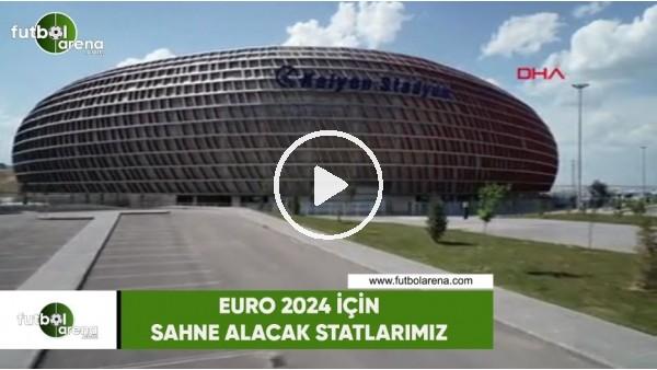 EURO 2024 için sahne alacak statlarımız