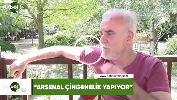 """'Turgay Demir: """"Arsenal çingenelik yapıyor"""""""