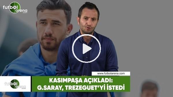 Kasımpaşa açıkladı: Galatasaray, Trezeguet'yi istedi