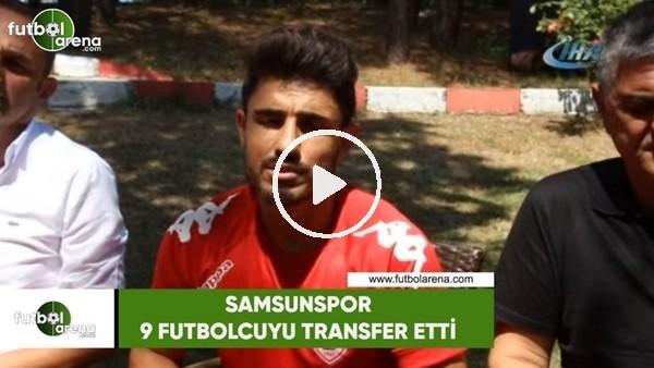 'Samsunspor 9 futbolcuyu transfer etti