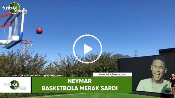 'Neymar basketbola merak sardı