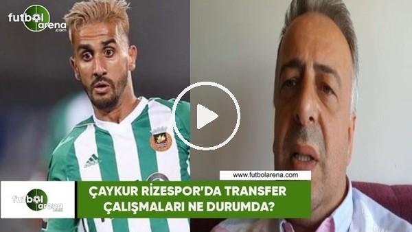 Çaykur Rizespor'da transfer çalışmaları ne durumda?