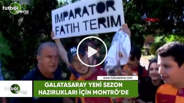 Galatasaray yeni sezon hazırlıklarını sürdürmek için Montrö'de!