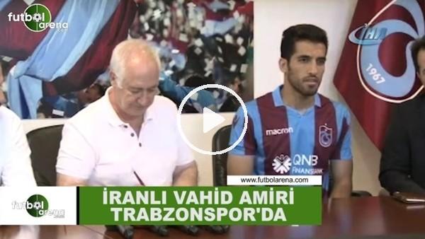 İranlı Vahid Amiri Trabzonspor'da!