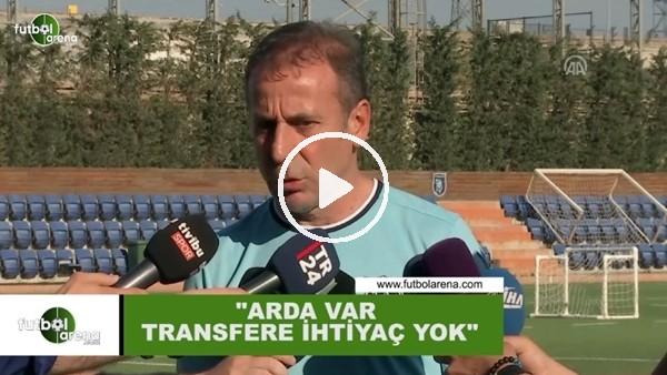 """Abdullah Avcı: """"Arda Turan var transfere ihtiyacımız yok"""""""